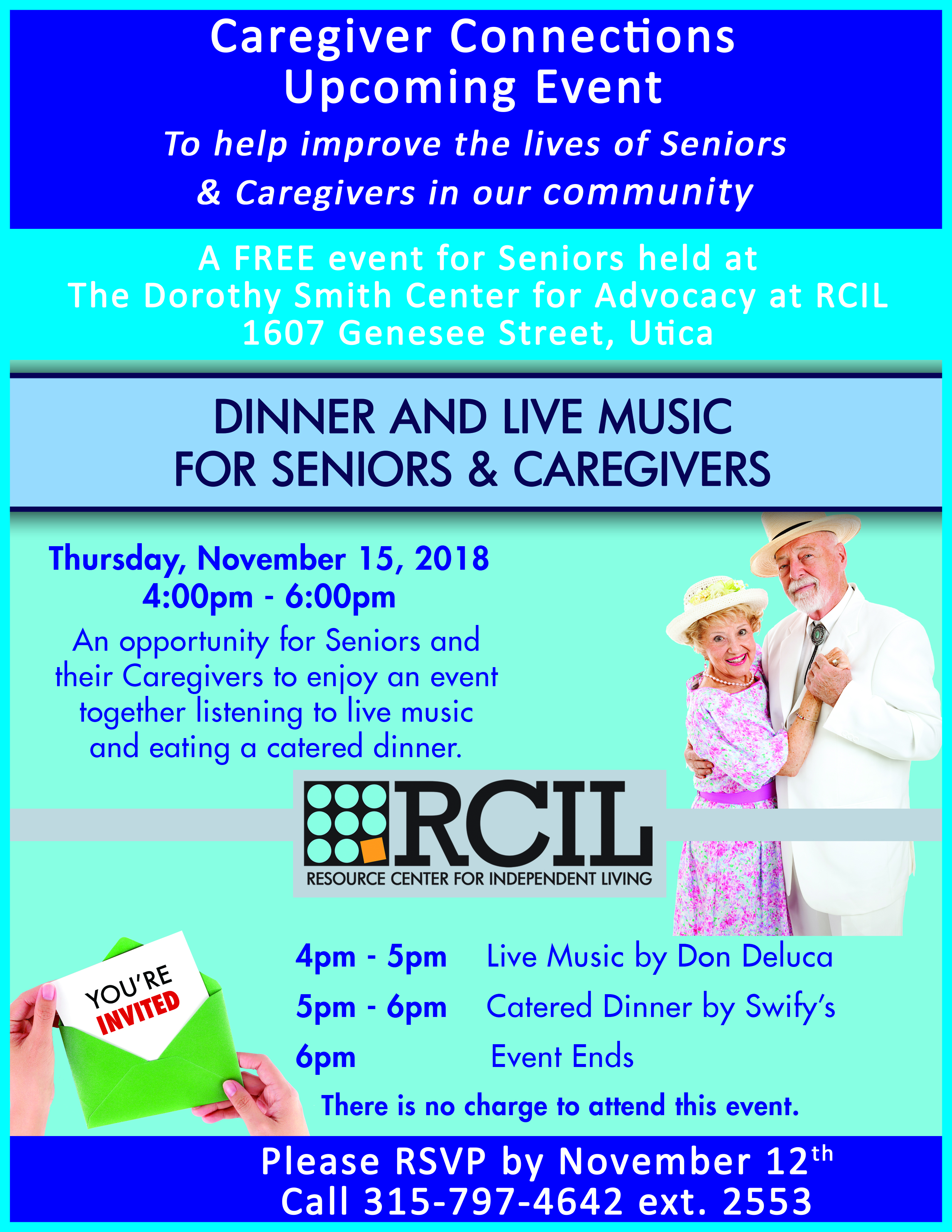 The Resource Center for Independent Living (RCIL) invites local Seniors and their Caregivers to join us for Dinner and Live Music on Thursday, November 15th from 4pm-6pm at the Dorothy Smith Center for Advocacy at RCIL (1607 Genesee Street in Utica). This event will provide an opportunity for Seniors and their Caregivers to get out of the house and enjoy an event together, where they will enjoy a catered dinner and live music by Don Deluca! This event is FREE! Please RSVP by November 12th by calling 315-797-4642 ext. 2553.