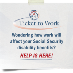 Wondering how work will affect your Social Security disability benefits? Help is Here! Contact the Ticket to Work by calling 315-797-4642